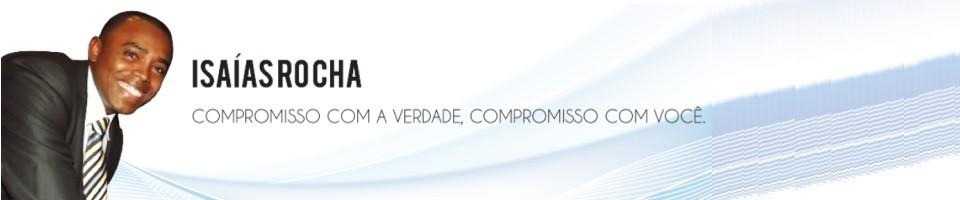 Isaías Rocha - Compromisso com a verdade, compromisso com você